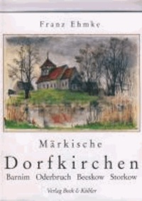 Märkische Dorfkirchen. Barnim, Oderbruch, Storkow, Beeskow.