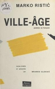 Marko Ristic et Branko Aleksic - Ville-âge : Poèmes en français.