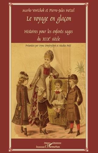 Le voyage en glaçon. Histoires pour les enfants sages du XIXe siècle
