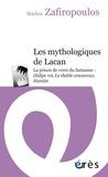 Markos Zafiropoulos - Les mythologiques de Lacan - La prison de verre du fantasme : Oedipe roi, Le diable amoureux, Hamlet.