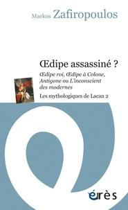 Markos Zafiropoulos - Les mythologiques de Lacan - Tome 2, Oedipe assassiné ? Oedipe roi, Oedipe à Colone, Antigone ou L'inconscient des modernes.