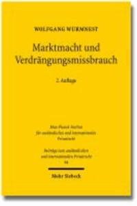 Marktmacht und Verdrängungsmissbrauch - Eine rechtsvergleichende Neubestimmung des Verhältnisses von Recht und Ökonomik in der Missbrauchsaufsicht über marktbeherrschende Unternehmen.