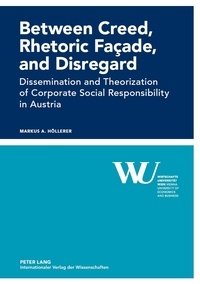 Markus a. Höllerer - Between Creed, Rhetoric Façade, and Disregard - Dissemination and Theorization of Corporate Social Responsibility in Austria.