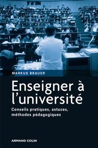 Téléchargement gratuit du livre électronique au format txt Enseigner à l'université  - Conseils pratiques, astuces, méthodes pédagogiques 9782200254582 (French Edition) par Markus Brauer