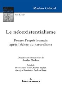 Markus Gabriel - Le néoexistentialisme - Penser l'esprit humain après l'échec du naturalisme.