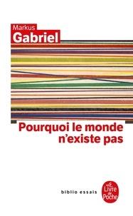 Markus Gabriel - Pourquoi le monde n'existe pas.