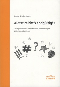 """Markus Grindat - """"Jetzt reicht's endgültig !"""" - Lösungsorientierte Interventionen bei schwierigen Unterrichtssituationen."""