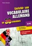 Markus Habedank - Enrichir son vocabulaire allemand en 30 semaines A2-B2 - Vocabulaire thématique avec exercices corrigés.
