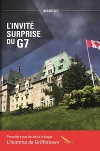 Markus - L'homme de Griffintown T1 L'invité surprise du G7.
