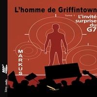 Markus et Alexandre Goyette - L'homme de Griffintown  : L'homme de Griffintown T1 L'invité surprise du G7.