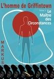 Markus - L'homme de Griffintown T2  Le maître des circonstances.