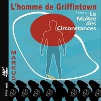 Markus et Olivier Lovero - L'homme de Griffintown T2 Le maître des circonstances.