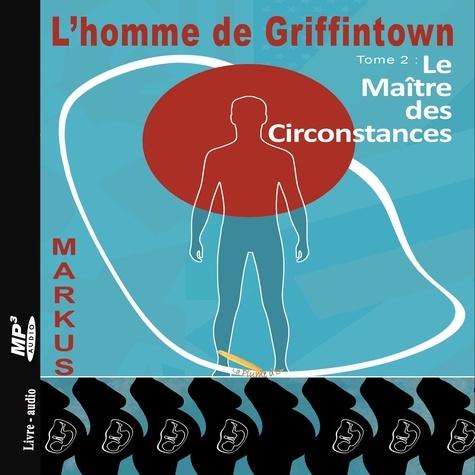 L'homme de Griffintown T2 Le maître des circonstances