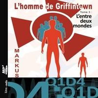 Markus et Olivier Lovero - L'homme de Griffintown T3 L'entre deux mondes.