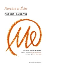 Markus Lüpertz - Narcisse et Echo - Discours, essais et poèmes (1961-2019).