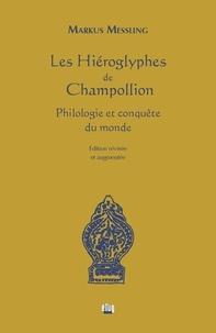 Markus Messling - Les hiéroglyphes de Champollion - Philologie et conquête du monde.