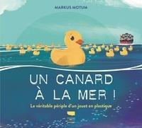 Markus Motum - Un canard à la mer ! - Le véritable périple d'un jouet en plastique.