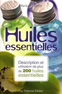 Markus Schirner - Huiles essentielles - Description et utilisation de plus de 200 huiles essentielles et huiles végétales.