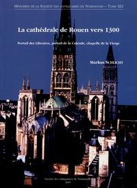 Markus Schlicht - La cathédrale de Rouen vers 1300 - Portail des Libraires, portail de la Calende, chapelle de la Vierge.