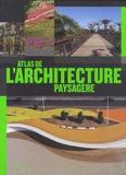 Markus Sebastian Braun et Chris Van Uffelen - Atlas de l'architechture paysagère.