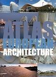 Markus Sebastian Braun et Chris Van Uffelen - Atlas of European Architecture.