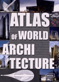Markus Sebastian Braun et Chris Van Uffelen - Atlas of world architecture.