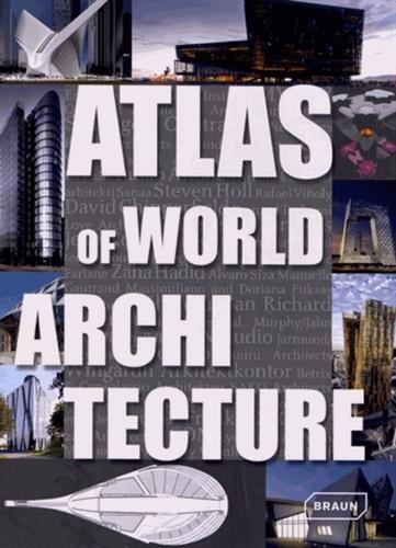 Markus Sebastian Braun et Chris Van Uffelen - Atlas of world architecture.