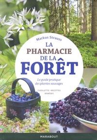 La pharmacie de la forêt- Le guide pratique des plantes sauvages, cueillette, recettes, remèdes - Markus Strauss pdf epub