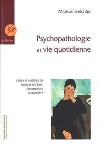 Markus Treichler - Psychopathologie et vie quotidienne - Crises et maladies du corps et de l'âme, Comment les surmonter ?.