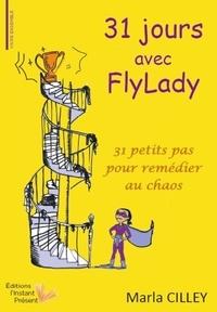 Marla Cilley - 31 jours avec FlyLady - 31 petits pas pour remédier au chaos.