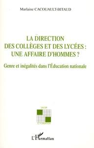 Marlaine Cacouault-Bitaud - La direction des collèges et des lycées : une affaire d'hommes ? - Genre et inégalités dans l'Education nationale.