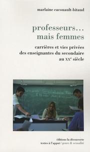 Marlaine Cacouault-Bitaud - Professeurs... mais femmes - Carrières et vies privées des enseignantes du secondaire au XXe siècle.