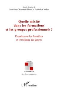 Marlaine Cacouault-Bitaud et Frédéric Charles - Quelle mixité dans les formations et les groupes professionnels ? - Enquêtes sur les frontières et le mélange des genres.