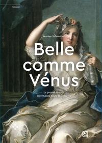 """Marlen Schneider - """"Belle comme Vénus"""" - Le portrait historié entre Grand Siècle et Lumières."""