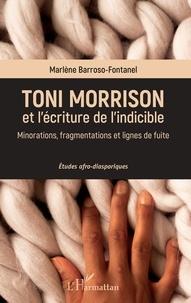 Marlène Barroso-Fontanel - Toni Morrison et l'écriture de l'indicible - Minorations, fragmentations et lignes de fuite.