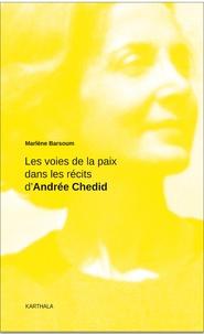 Marlène Barsoum - Les voies de la paix dans les récits d'Andrée Chedid.