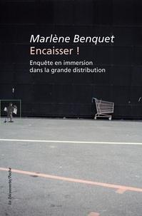 Marlène Benquet - Encaisser ! - Enquête en immersion dans la grande distribution.