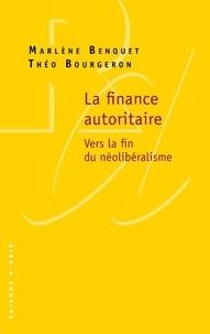 Marlène Benquet et Théo Bourgeron - La finance autoritaire - Vers la fin du néolibéralisme.