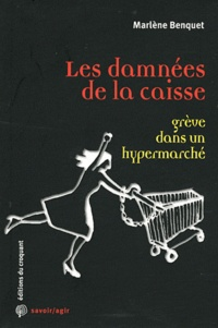 Marlène Benquet - Les damnées de la caisse - Enquête sur une grève dans un hypermarché.
