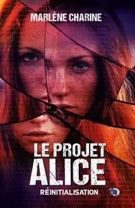 Marlène Charine - Le Projet Alice - Tome 1 Réinitialisation.