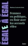 Marlène Coulomb-Gully - Femmes en politique, en finir avec les seconds rôles - De l'exclusion à la difficile conquête du pouvoir.