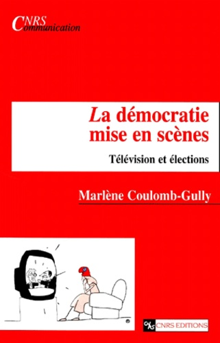 La démocratie mise en scènes. Télévision et élections