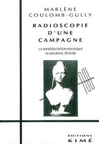Marlène Coulomb-Gully - Radioscopie d'une campagne - La représentation politique au journal télévisé.
