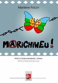 Marlene Feeley - MARICHIWEU ! Dix et mille fois nous vaincrons (avec liminaire du Sous-Commandant Marcos).