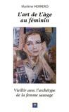 Marlène Herrero - L'art de l'âge au féminin - Vieillir avec l'archétype de la femme sauvage.