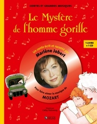 Marlène Jobert et Cathy Delanssay - Le Mystère de l'homme gorille - Pour faire aimer la musique de Mozart. 1 CD audio