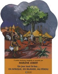Marlène Jobert et Arnaud Floc'h - Un jour tout là-bas... en Afrique, en Irlande, au Pérou - Kouamé et les mille mains invisibles ; Paddy-joe et le monstre marin ; Palomita et le secret des indiens de Chacohuma. 2 CD audio