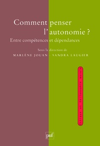 Marlène Jouan et Sandra Laugier - Comment penser l'autonomie ? - Entre compétences et dépendances.