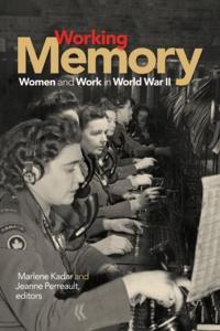 Marlene Kadar et Jeanne Perreault - Working Memory - Women and Work in World War II.
