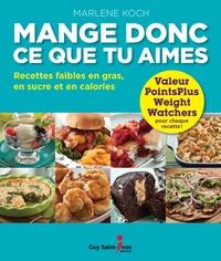 Marlene Koch - Mange donc ce que tu aimes - Recettes faibles en gras, en sucre et en calories.